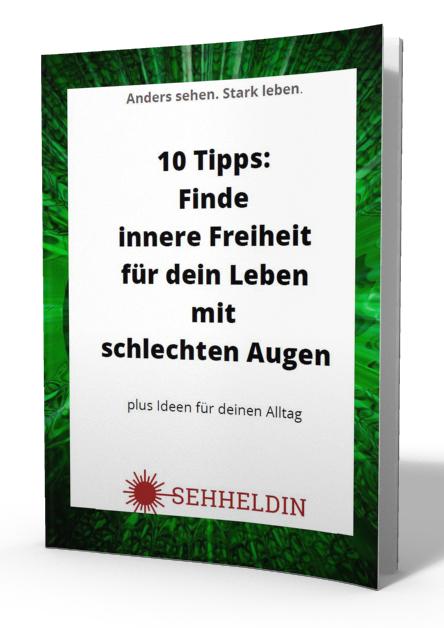 10 Tipps: Finde innere Freiheit für dein Leben mit schlechten Augen